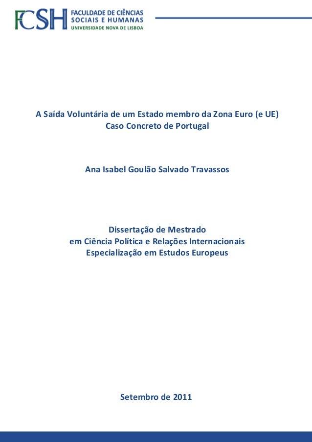 A Saída Voluntária de um Estado membro da Zona Euro (e UE) Caso Concreto de Portugal Ana Isabel Goulão Salvado Travassos S...