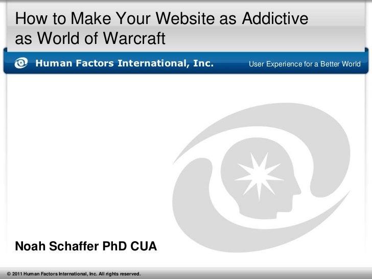 How to Make Your Website as Addictiveas World of Warcraft<br />Noah Schaffer PhD CUA<br />