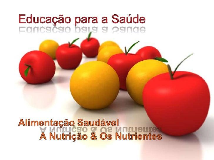 Educaçãopara a Saúde<br />Alimentação Saudável<br />A Nutrição & Os Nutrientes<br />