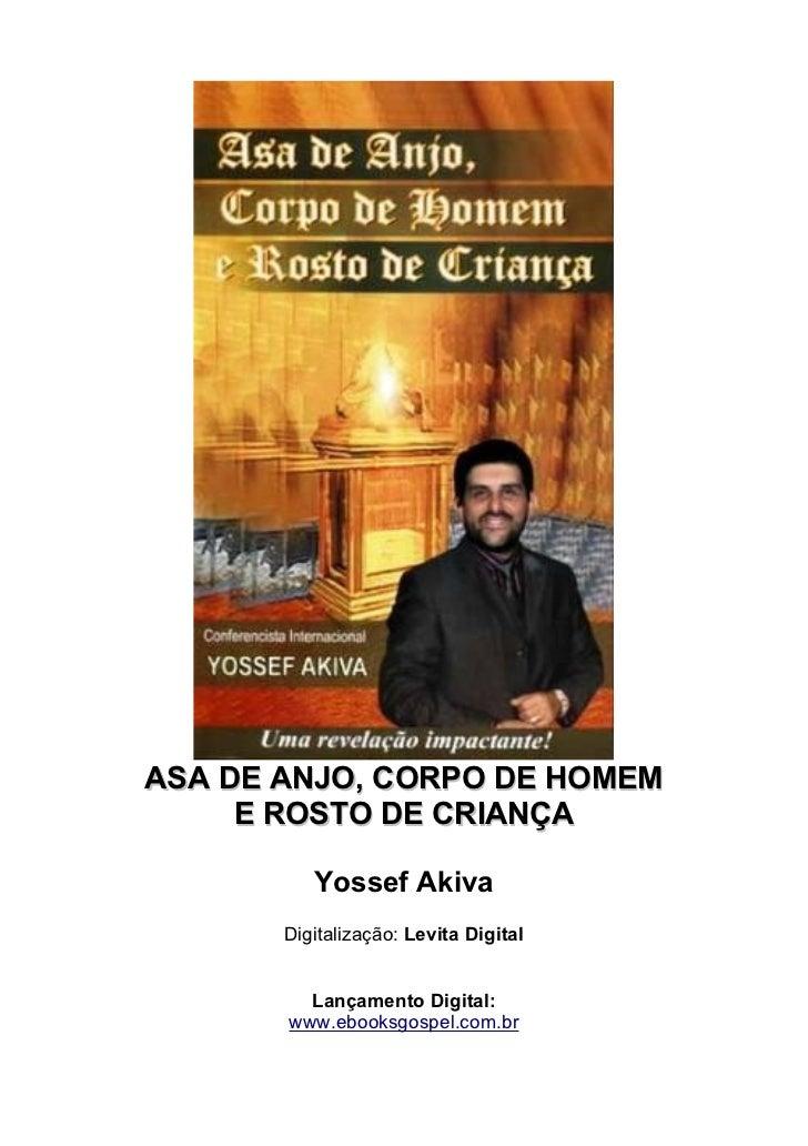 ASA DE ANJO, CORPO DE HOMEM     E ROSTO DE CRIANÇA          Yossef Akiva       Digitalização: Levita Digital         Lança...