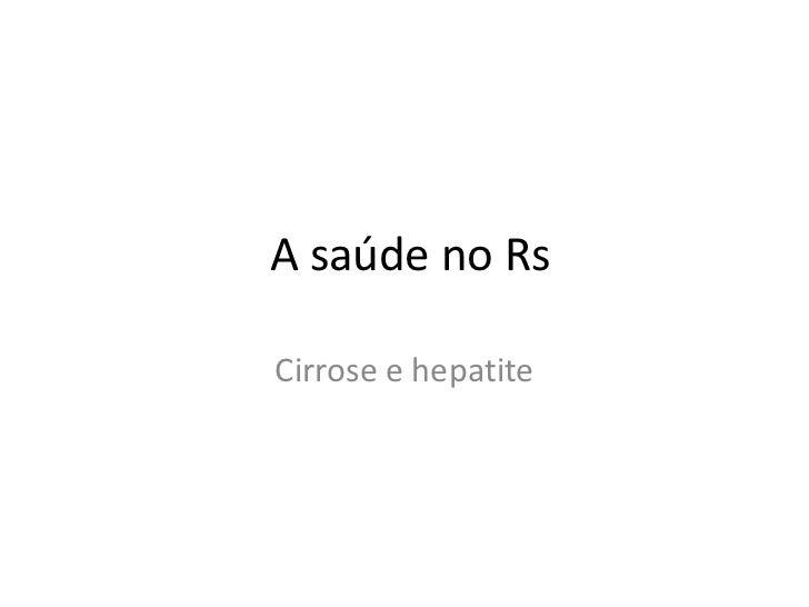 A saúde no Rs<br />Cirrose e hepatite<br />