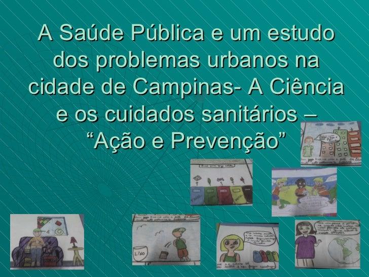 """A Saúde Pública e um estudo dos problemas urbanos na cidade de Campinas- A Ciência e os cuidados sanitários – """"Ação e Prev..."""