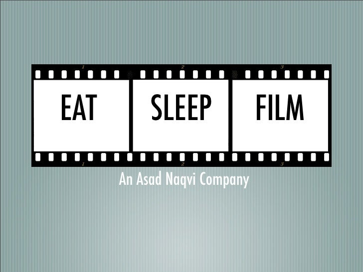 EAT        SLEEP              FILM      An Asad Naqvi Company