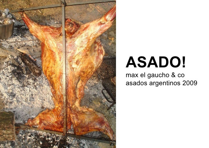 ASADO! max el gaucho & co asados argentinos 2009