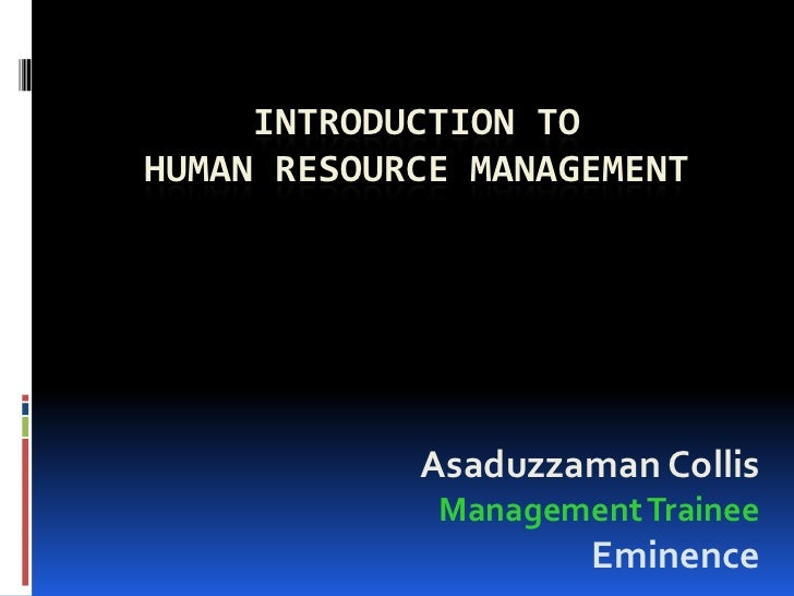 INTRODUCTION TOHUMAN RESOURCE MANAGEMENT            Asaduzzaman Collis             Management Trainee                     ...