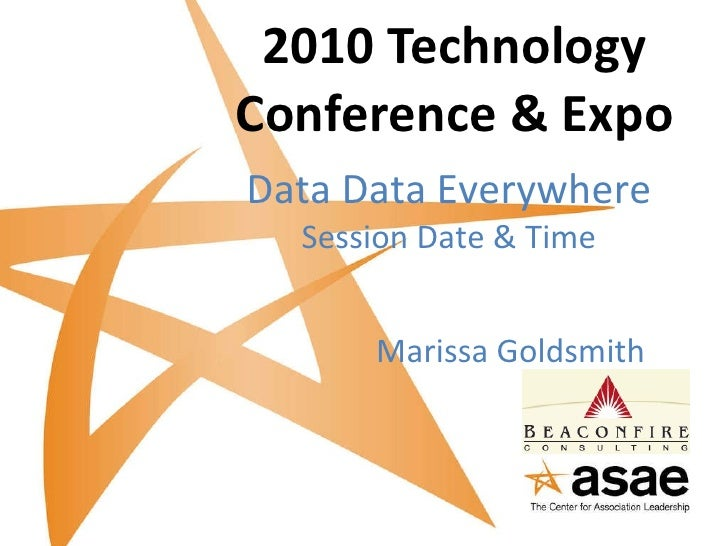 2010 Technology Conference & Expo Data Data Everywhere Session Date & Time Marissa Goldsmith