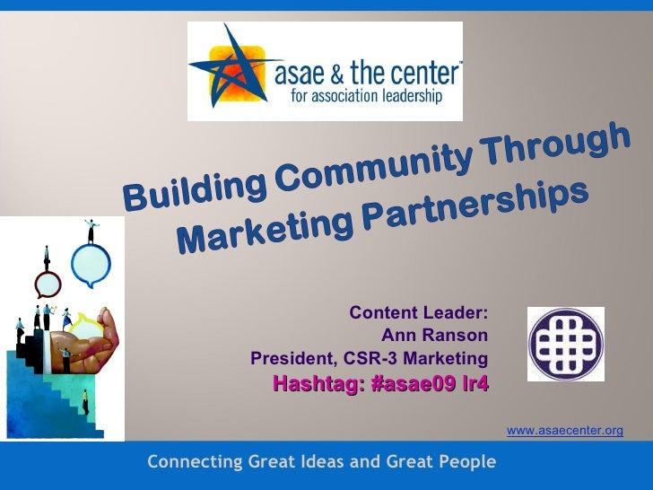 Content Leader: Ann Ranson President, CSR-3 Marketing Hashtag: #asae09 lr4 Connecting Great Ideas and Great People www.asa...