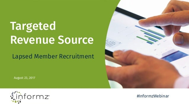 Targeted Revenue Source August 23, 2017 Lapsed Member Recruitment #InformzWebinar