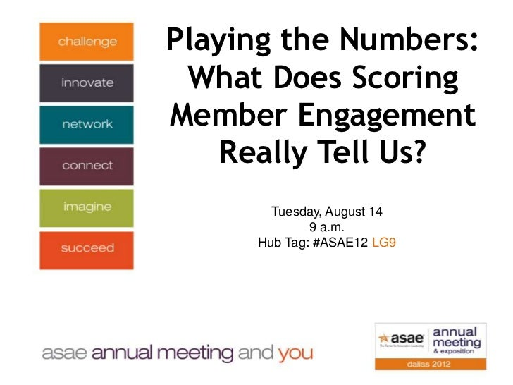 Playing the Numbers: What Does ScoringMember Engagement    Really Tell Us?       Tuesday, August 14             9 a.m.    ...