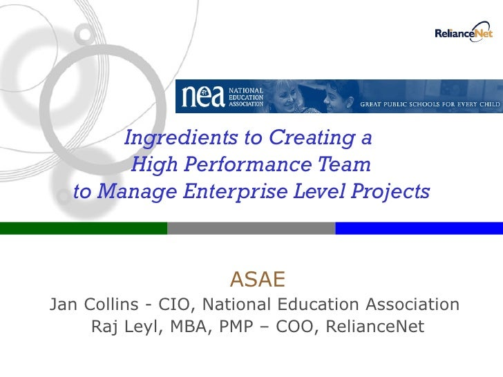 Ingredients to Creating a  High Performance Team to Manage Enterprise Level Projects ASAE Jan Collins - CIO, National Educ...