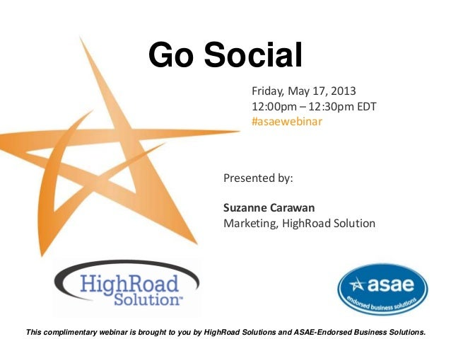 Go SocialFriday, May 17, 201312:00pm – 12:30pm EDT#asaewebinarThis complimentary webinar is brought to you by HighRoad Sol...