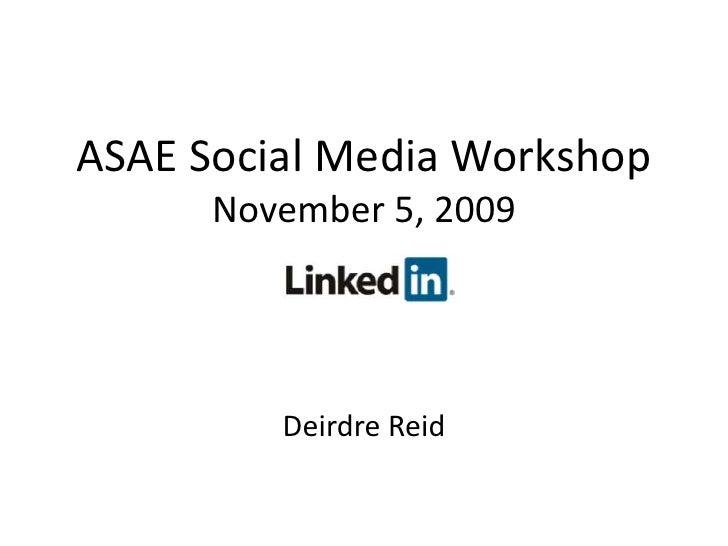 ASAE Social Media WorkshopNovember 5, 2009<br />Deirdre Reid<br />