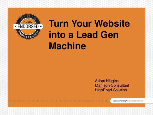 Turn Your Website into a Lead Gen Machine Adam Higgins MarTech Consultant HighRoad Solution
