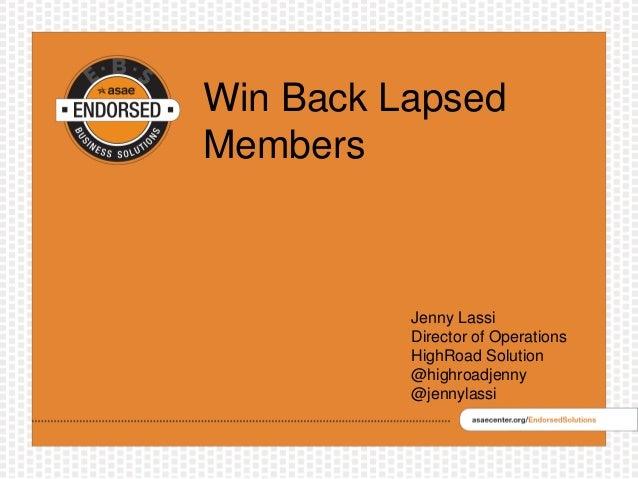 Win Back Lapsed Members Jenny Lassi Director of Operations HighRoad Solution @highroadjenny @jennylassi
