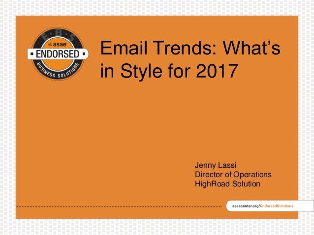 Email Trends: What's in Style for 2017 Jenny Lassi Director of Operations HighRoad Solution