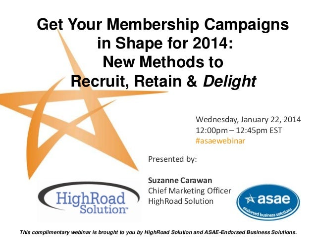 Get Your Membership Campaigns in Shape for 2014: New Methods to Recruit, Retain & Delight Wednesday, January 22, 2014 12:0...