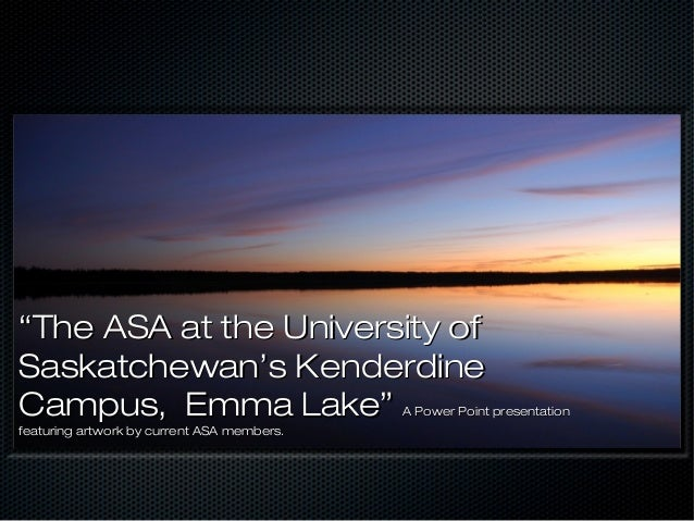 """""The ASA at the University ofThe ASA at the University of Saskatchewan's KenderdineSaskatchewan's Kenderdine Campus, Emma..."