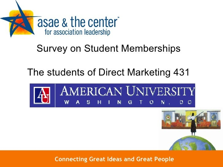 Connecting Great Ideas and Great People Survey on Student Memberships The students of Direct Marketing 431