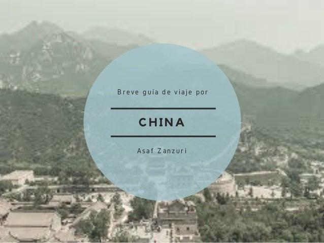 CHINA Breve guía de viaje por Asaf Zanzuri
