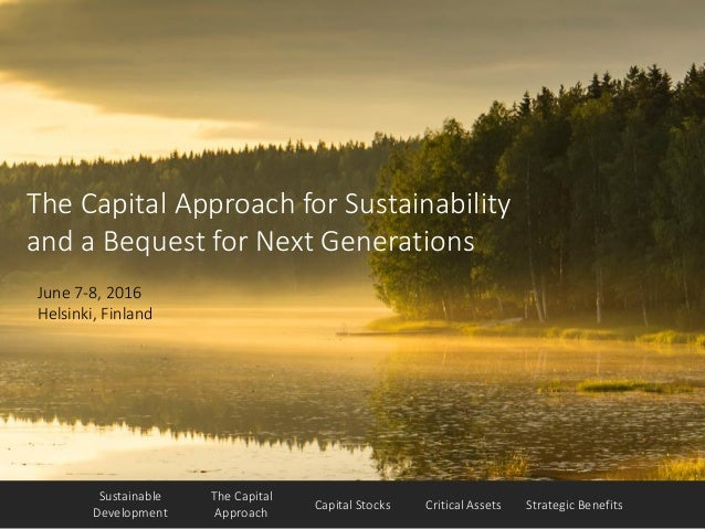 The Capital Approach Capital Stocks Critical Assets Strategic Benefits Sustainable Development The Capital Approach for Su...
