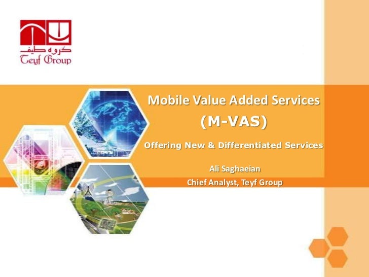 Mobile Value Added Services            (M-VAS)Offering New & Differentiated Services               Ali Saghaeian         C...