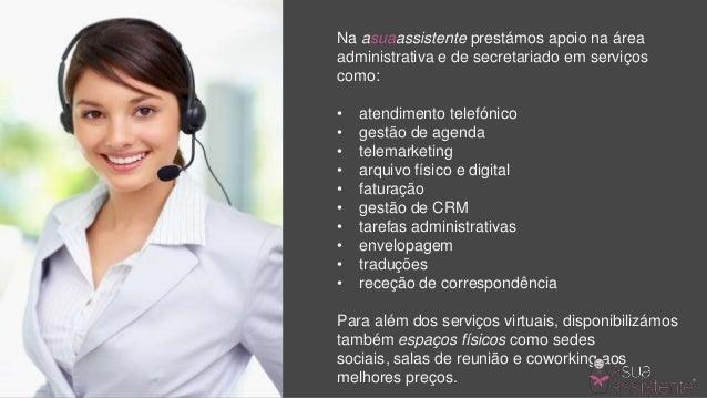 Na asuaassistente prestámos apoio na área administrativa e de secretariado em serviços como: • atendimento telefónico • ge...