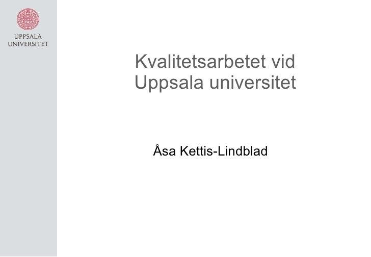 Kvalitetsarbetet vid Uppsala universitet Åsa Kettis-Lindblad