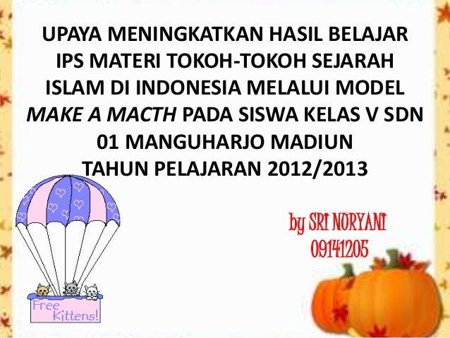 UPAYA MENINGKATKAN HASIL BELAJAR  IPS MATERI TOKOH-TOKOH SEJARAH ISLAM DI INDONESIA MELALUI MODELMAKE A MACTH PADA SISWA K...