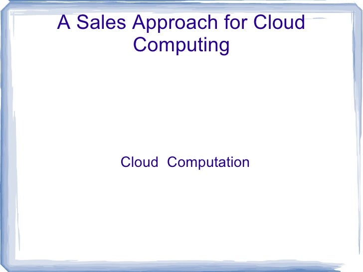 A Sales Approach for Cloud Computing Cloud  Computation