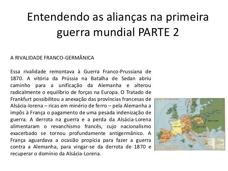 Entendendo as alianças na primeira guerra mundial PARTE 2<br />A RIVALIDADE FRANCO-GERMÂNICA<br />Essa rivalidade remontav...
