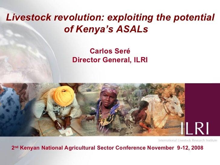 Livestock revolution: exploiting the potential             of Kenya's ASALs                              Carlos Seré      ...