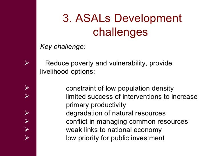 3. ASALs Development                 challenges     Key challenge:        Reduce poverty and vulnerability, provide     l...