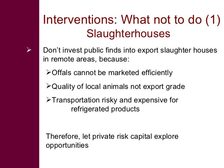Interventions: What not to do (1)                  Slaughterhouses    Don't invest public finds into export slaughter hou...