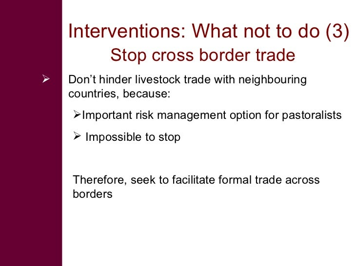 Interventions: What not to do (3)             Stop cross border trade    Don't hinder livestock trade with neighbouring  ...
