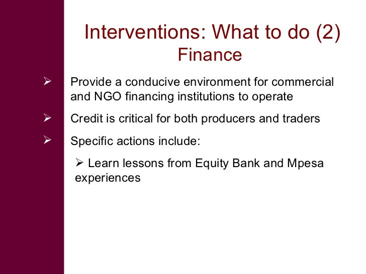 Interventions: What to do (2)                         Finance    Provide a conducive environment for commercial     and N...