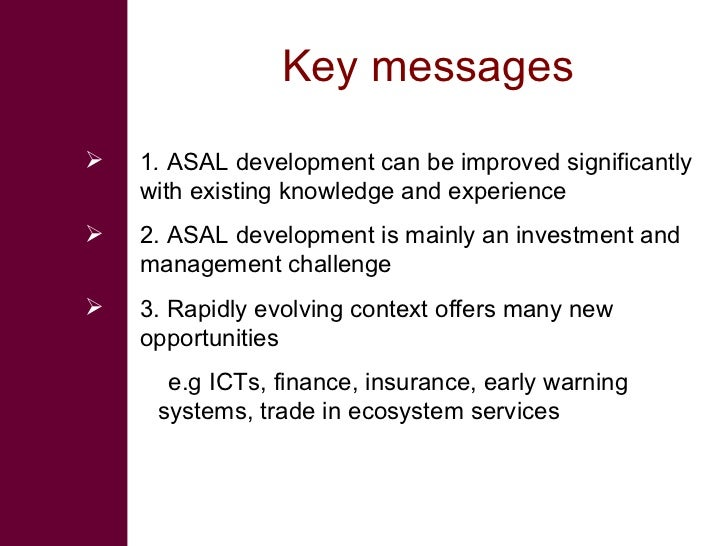Key messages    1. ASAL development can be improved significantly     with existing knowledge and experience    2. ASAL ...