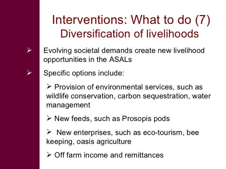 Interventions: What to do (7)          Diversification of livelihoods    Evolving societal demands create new livelihood ...