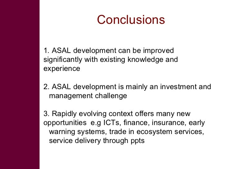 Conclusions  1. ASAL development can be improved significantly with existing knowledge and experience  2. ASAL development...