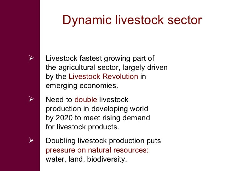 Dynamic livestock sector     Livestock fastest growing part of     the agricultural sector, largely driven     by the Liv...