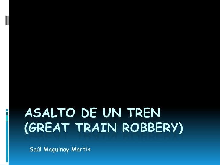 ASALTO DE UN TREN(GREAT TRAIN ROBBERY)Saúl Maquinay Martín