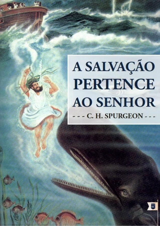 Curta: www.facebook.com/OEstandartede Cristo  A Salvação Pertence  Ao Senhor  Charles Haddon Spurgeon  Ao SENHOR pertence ...