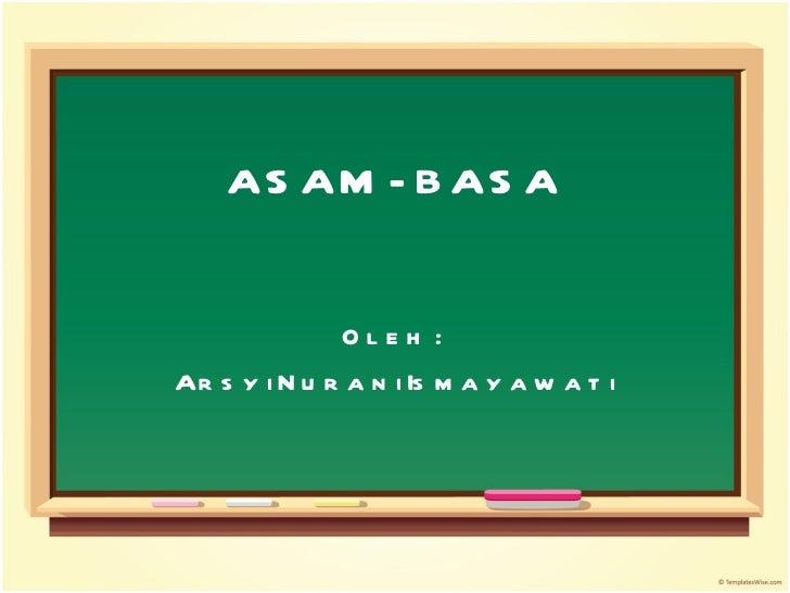 ASAM - BASA Oleh :  Arsyi Nurani Ismayawati