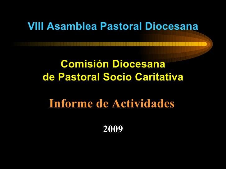 <ul><li>VIII Asamblea Pastoral Diocesana </li></ul><ul><li>Comisión Diocesana </li></ul><ul><li>de Pastoral Socio Caritati...