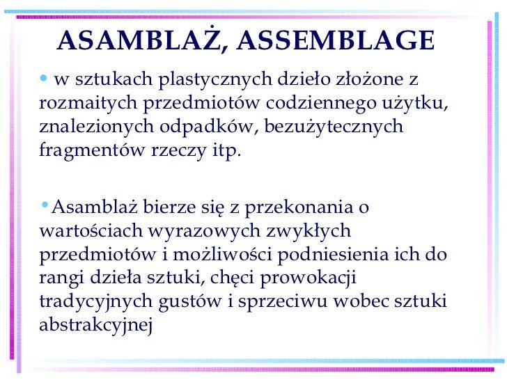 ASAMBLAŻ, ASSEMBLAGE <ul><li>w sztukach plastycznych dzieło złożone z rozmaitych przedmiotów codziennego użytku, znalezion...