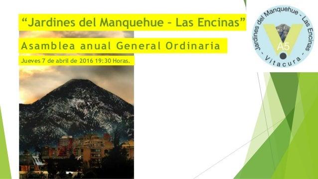 """""""Jardines del Manquehue – Las Encinas"""" Asamblea anual General Ordinaria Jueves 7 de abril de 2016 19:30 Horas."""
