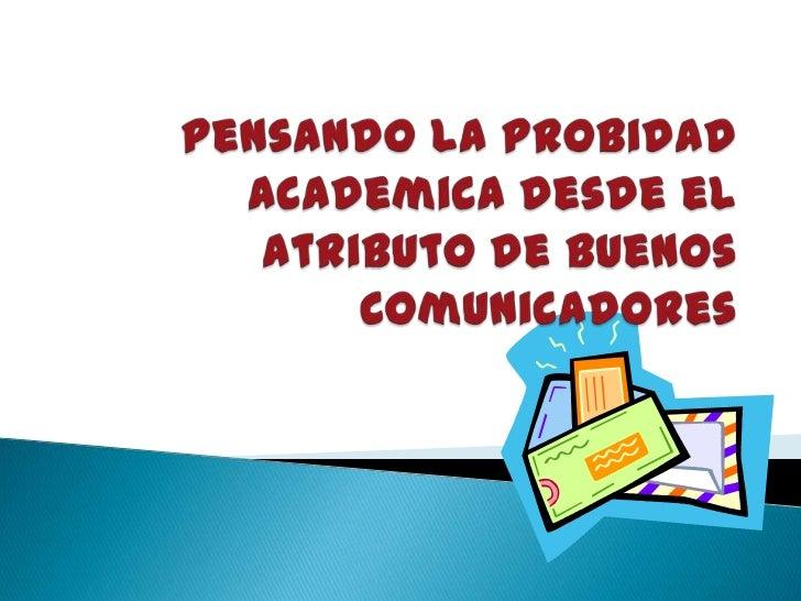 Pensando la ProbidadAcademicadesde el atributo de Buenos Comunicadores<br />
