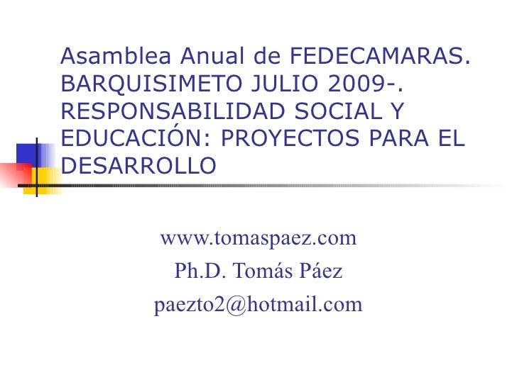 Asamblea Anual de FEDECAMARAS. BARQUISIMETO JULIO 2009-. RESPONSABILIDAD SOCIAL Y EDUCACIÓN: PROYECTOS PARA EL DESARROLLO ...