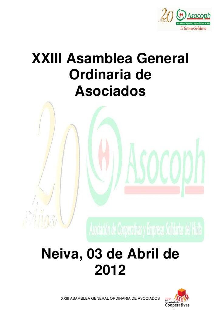 XXIII Asamblea General      Ordinaria de       Asociados Neiva, 03 de Abril de         2012    XXIII ASAMBLEA GENERAL ORDI...