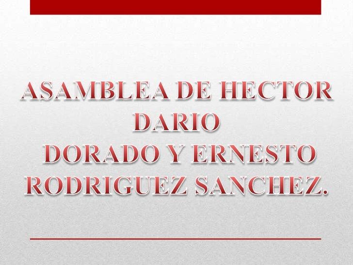 ASAMBLEA DE HECTOR DARIO<br /> DORADO Y ERNESTO <br />RODRIGUEZ SANCHEZ.<br />