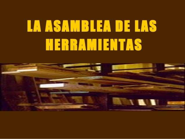LA ASAMBLEA DE LAS   HERRAMIENTAS